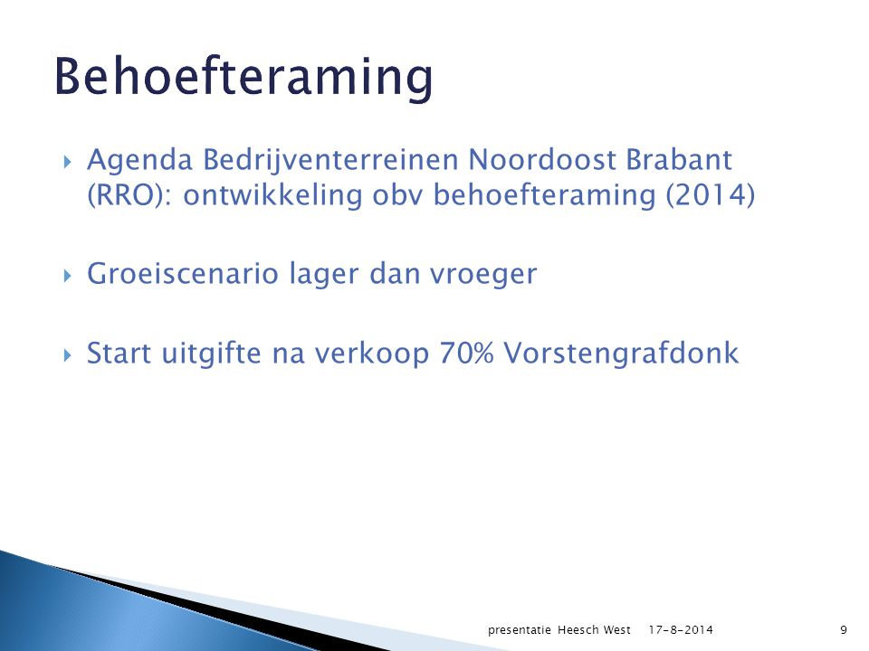  Agenda Bedrijventerreinen Noordoost Brabant (RRO): ontwikkeling obv behoefteraming (2014)  Groeiscenario lager dan vroeger  Start uitgifte na verk