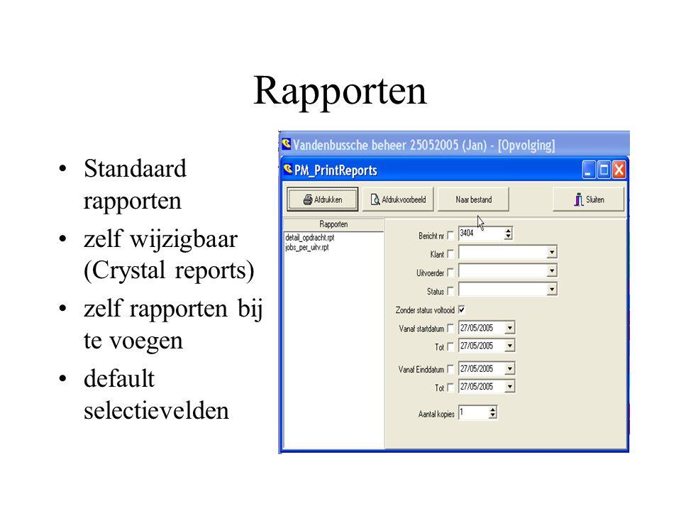 Rapporten Standaard rapporten zelf wijzigbaar (Crystal reports) zelf rapporten bij te voegen default selectievelden
