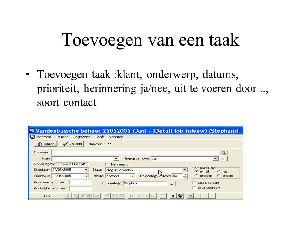 Toevoegen van een taak Toevoegen taak :klant, onderwerp, datums, prioriteit, herinnering ja/nee, uit te voeren door.., soort contact