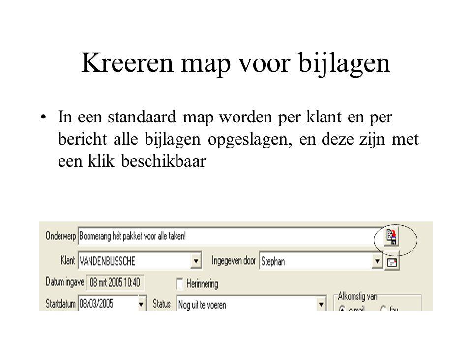Kreeren map voor bijlagen In een standaard map worden per klant en per bericht alle bijlagen opgeslagen, en deze zijn met een klik beschikbaar