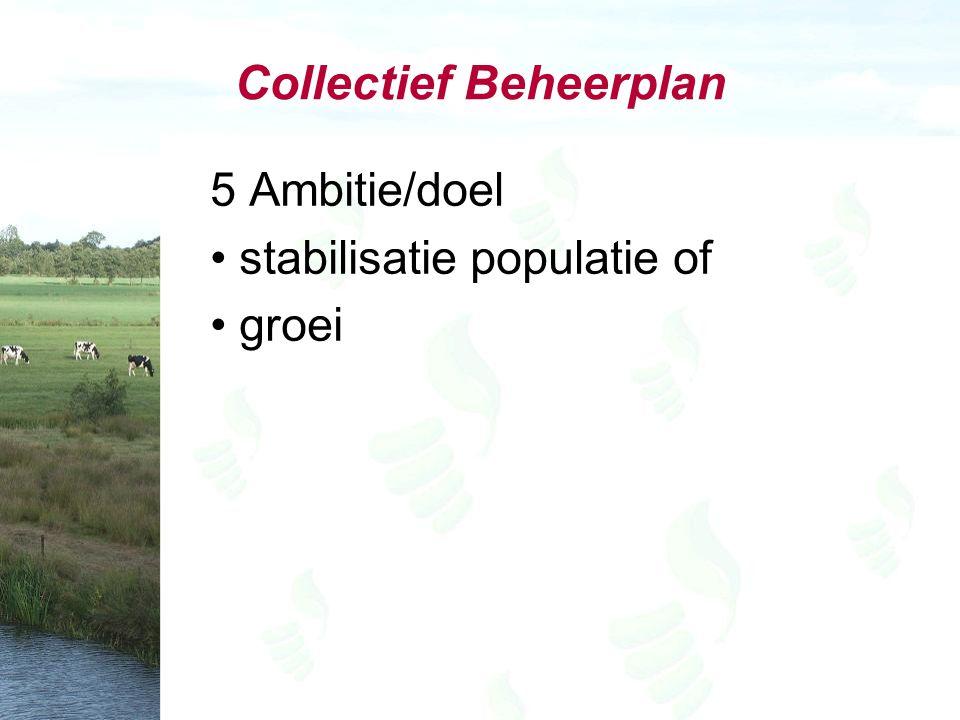 Collectief Beheerplan 5 Ambitie/doel stabilisatie populatie of groei