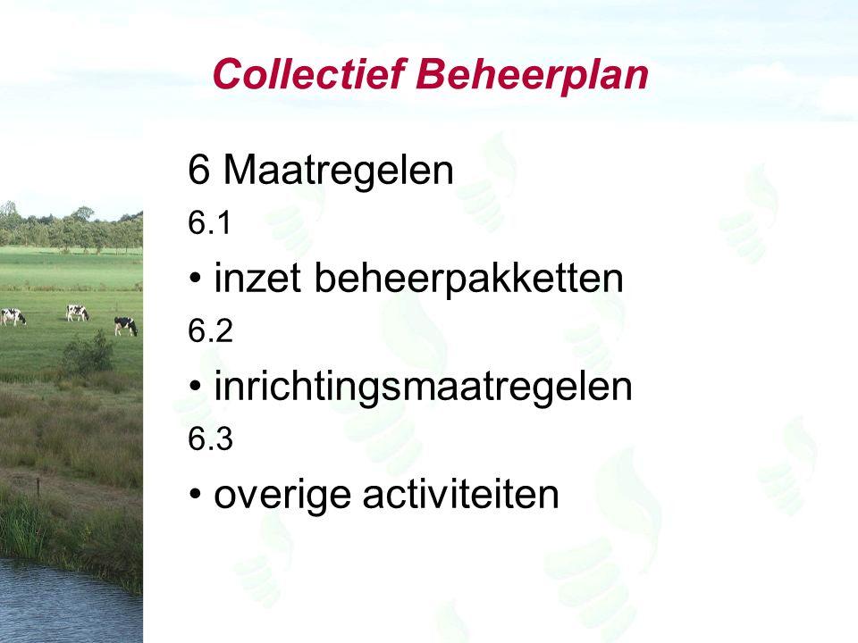 Collectief Beheerplan 6 Maatregelen 6.1 inzet beheerpakketten 6.2 inrichtingsmaatregelen 6.3 overige activiteiten