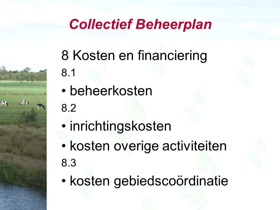 Collectief Beheerplan 8 Kosten en financiering 8.1 beheerkosten 8.2 inrichtingskosten kosten overige activiteiten 8.3 kosten gebiedscoördinatie
