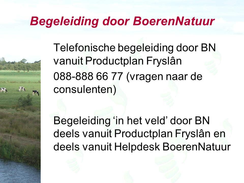 Begeleiding door BoerenNatuur Telefonische begeleiding door BN vanuit Productplan Fryslân 088-888 66 77 (vragen naar de consulenten) Begeleiding 'in het veld' door BN deels vanuit Productplan Fryslân en deels vanuit Helpdesk BoerenNatuur