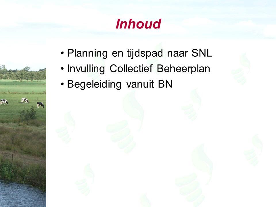 Inhoud Planning en tijdspad naar SNL Invulling Collectief Beheerplan Begeleiding vanuit BN