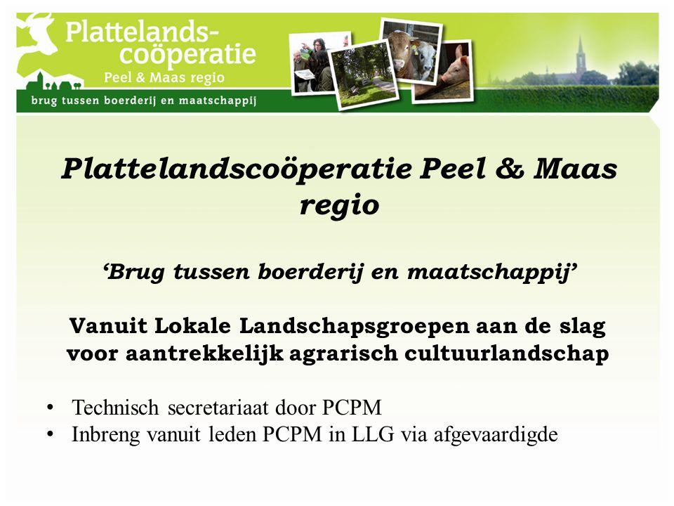 Plattelandscoöperatie Peel & Maas regio 'Brug tussen boerderij en maatschappij' Vanuit Lokale Landschapsgroepen aan de slag voor aantrekkelijk agraris