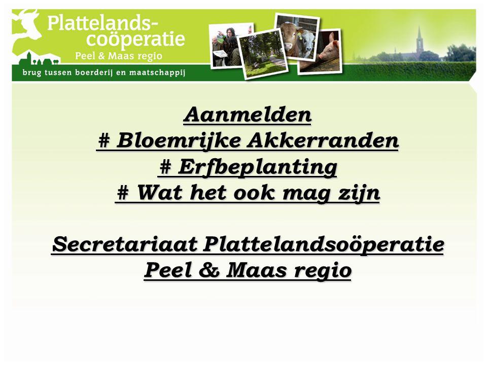 Aanmelden # Bloemrijke Akkerranden # Erfbeplanting # Wat het ook mag zijn Secretariaat Plattelandsoöperatie Peel & Maas regio