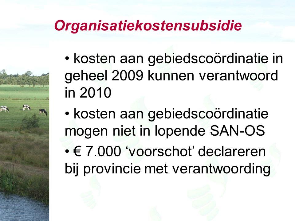 Organisatiekostensubsidie kosten aan gebiedscoördinatie in geheel 2009 kunnen verantwoord in 2010 kosten aan gebiedscoördinatie mogen niet in lopende SAN-OS € 7.000 'voorschot' declareren bij provincie met verantwoording