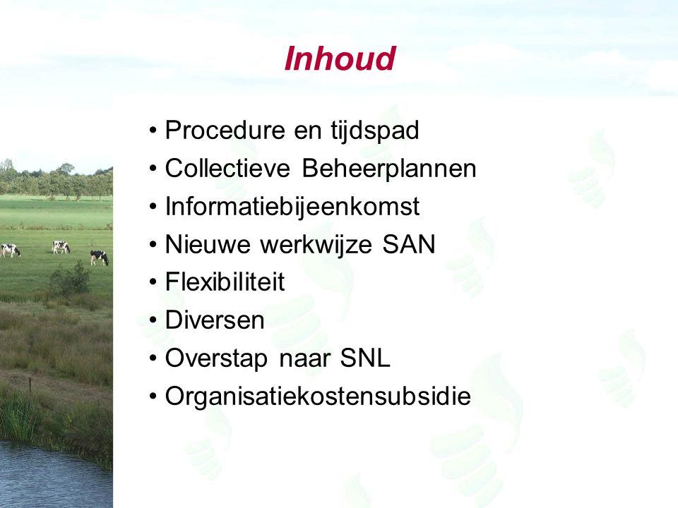 Inhoud Procedure en tijdspad Collectieve Beheerplannen Informatiebijeenkomst Nieuwe werkwijze SAN Flexibiliteit Diversen Overstap naar SNL Organisatiekostensubsidie