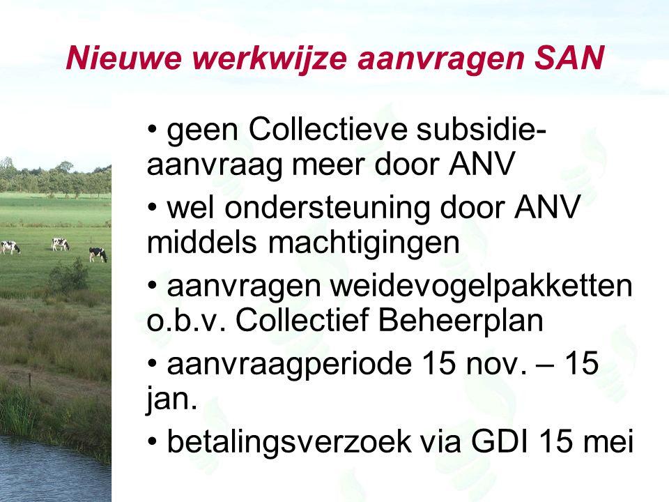 Nieuwe werkwijze aanvragen SAN geen Collectieve subsidie- aanvraag meer door ANV wel ondersteuning door ANV middels machtigingen aanvragen weidevogelpakketten o.b.v.
