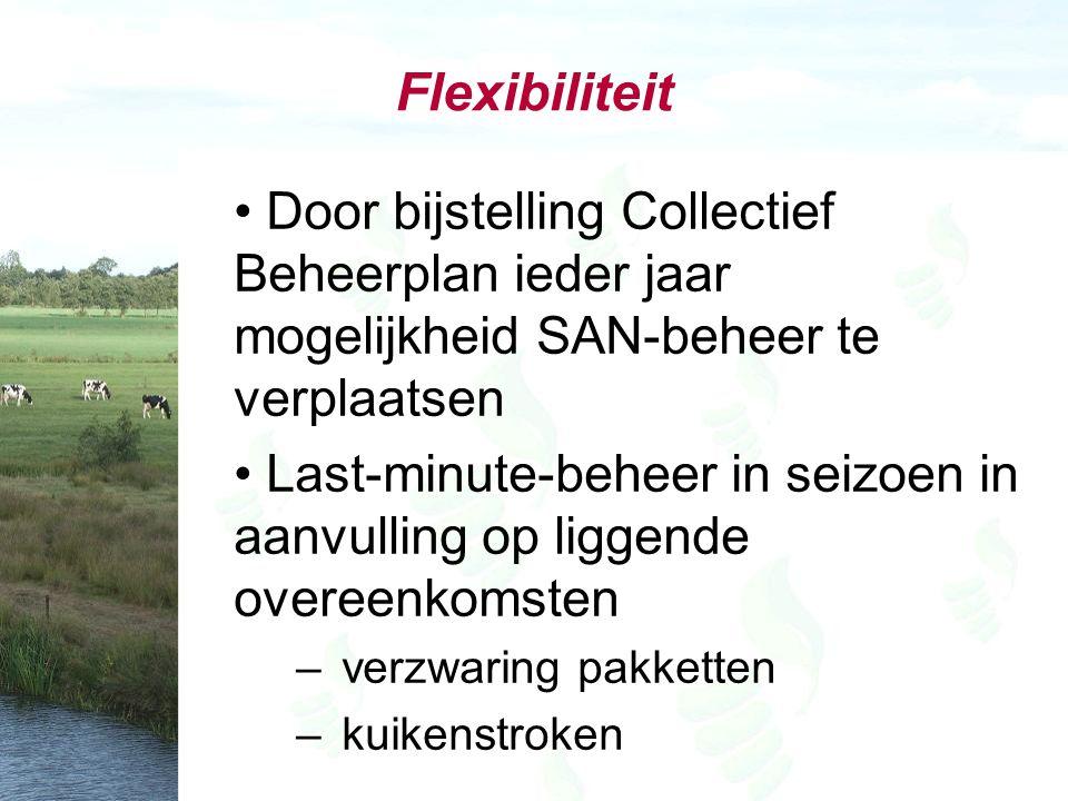 Flexibiliteit Door bijstelling Collectief Beheerplan ieder jaar mogelijkheid SAN-beheer te verplaatsen Last-minute-beheer in seizoen in aanvulling op liggende overeenkomsten – verzwaring pakketten – kuikenstroken