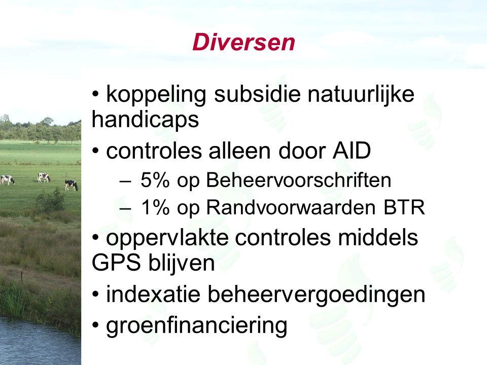 Diversen koppeling subsidie natuurlijke handicaps controles alleen door AID – 5% op Beheervoorschriften – 1% op Randvoorwaarden BTR oppervlakte controles middels GPS blijven indexatie beheervergoedingen groenfinanciering