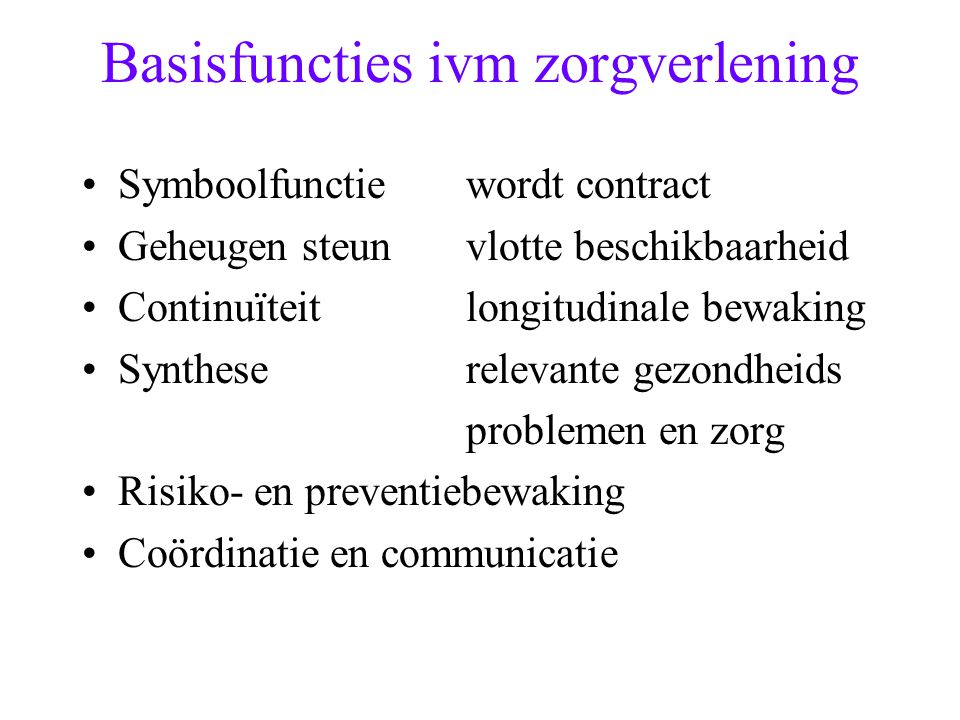 Basisfuncties ivm zorgverlening Symboolfunctiewordt contract Geheugen steunvlotte beschikbaarheid Continuïteitlongitudinale bewaking Syntheserelevante gezondheids problemen en zorg Risiko- en preventiebewaking Coördinatie en communicatie
