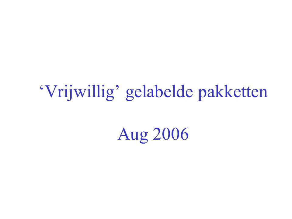 'Vrijwillig' gelabelde pakketten Aug 2006