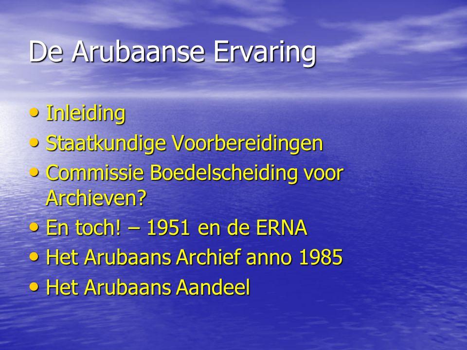 De Arubaanse Ervaring Inleiding Inleiding Staatkundige Voorbereidingen Staatkundige Voorbereidingen Commissie Boedelscheiding voor Archieven? Commissi