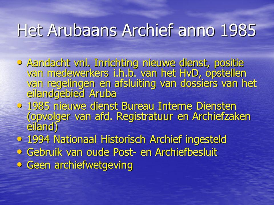 Het Arubaans Archief anno 1985 Aandacht vnl. Inrichting nieuwe dienst, positie van medewerkers i.h.b. van het HvD, opstellen van regelingen en afsluit