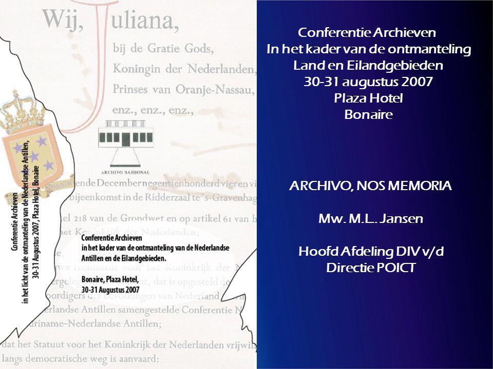 1 Conferentie Archieven In het kader van de ontmanteling Land en Eilandgebieden 30-31 augustus 2007 Plaza Hotel Bonaire ARCHIVO, NOS MEMORIA Mw.
