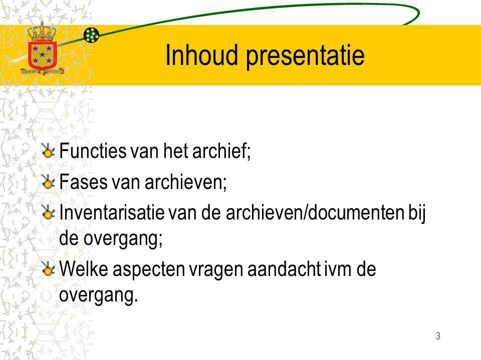 3 Functies van het archief; Fases van archieven; Inventarisatie van de archieven/documenten bij de overgang; Welke aspecten vragen aandacht ivm de overgang.