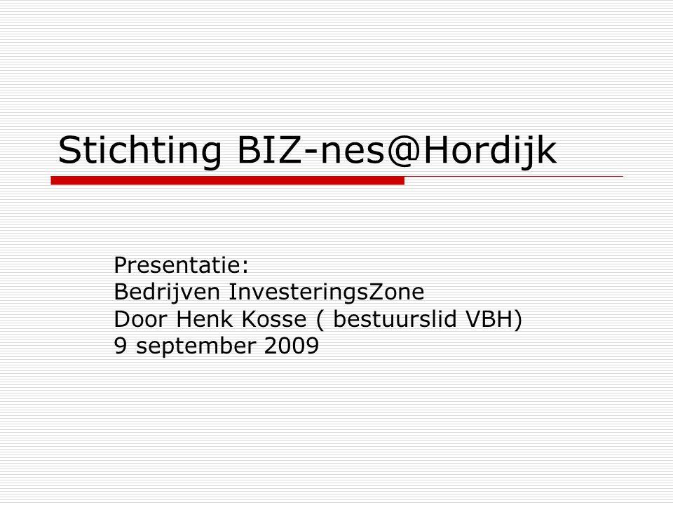 Stichting BIZ-nes@Hordijk Presentatie: Bedrijven InvesteringsZone Door Henk Kosse ( bestuurslid VBH) 9 september 2009