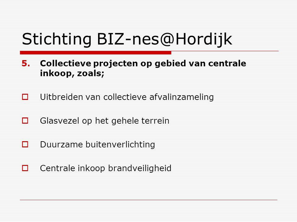 Stichting BIZ-nes@Hordijk 5.Collectieve projecten op gebied van centrale inkoop, zoals;  Uitbreiden van collectieve afvalinzameling  Glasvezel op he