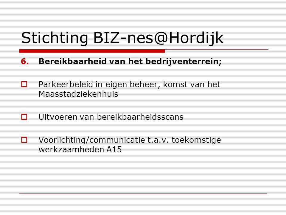 Stichting BIZ-nes@Hordijk 6.Bereikbaarheid van het bedrijventerrein;  Parkeerbeleid in eigen beheer, komst van het Maasstadziekenhuis  Uitvoeren van