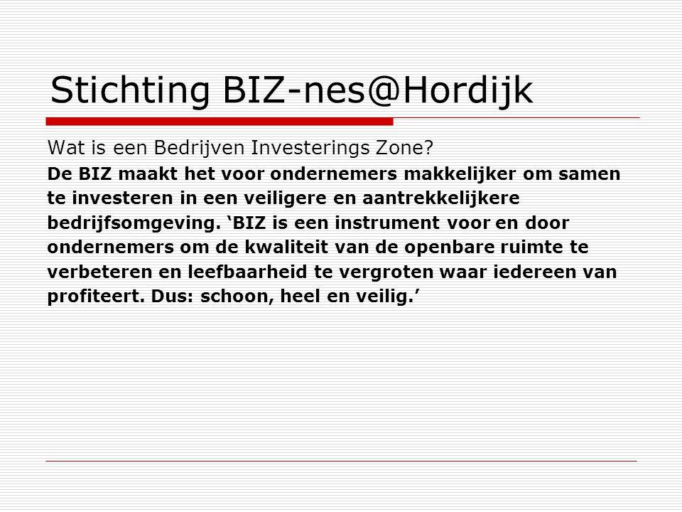 Stichting BIZ-nes@Hordijk Wat is een Bedrijven Investerings Zone? De BIZ maakt het voor ondernemers makkelijker om samen te investeren in een veiliger
