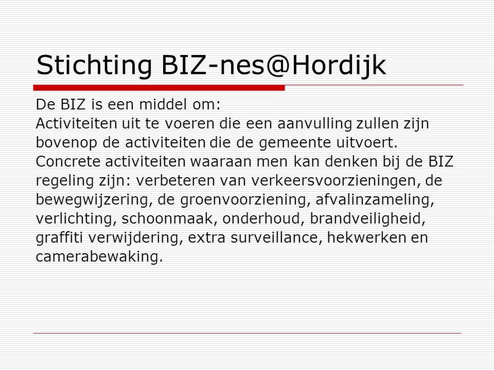 Stichting BIZ-nes@Hordijk De BIZ is een middel om: Activiteiten uit te voeren die een aanvulling zullen zijn bovenop de activiteiten die de gemeente u
