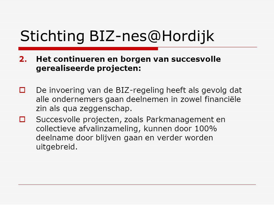Stichting BIZ-nes@Hordijk 2.Het continueren en borgen van succesvolle gerealiseerde projecten:  De invoering van de BIZ-regeling heeft als gevolg dat