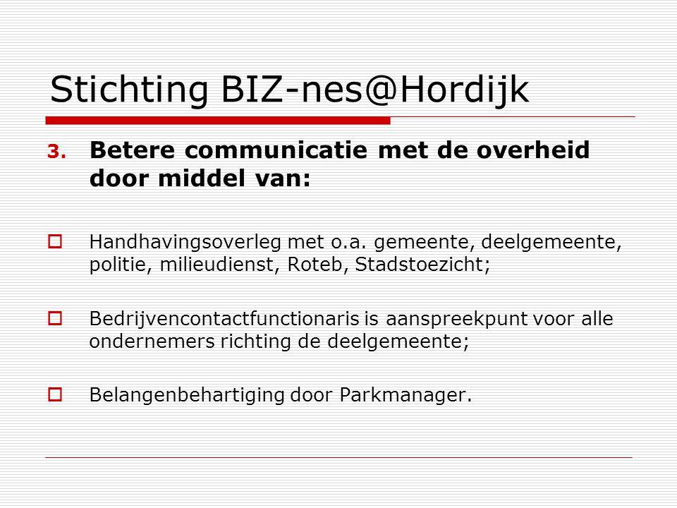 Stichting BIZ-nes@Hordijk 3. Betere communicatie met de overheid door middel van:  Handhavingsoverleg met o.a. gemeente, deelgemeente, politie, milie
