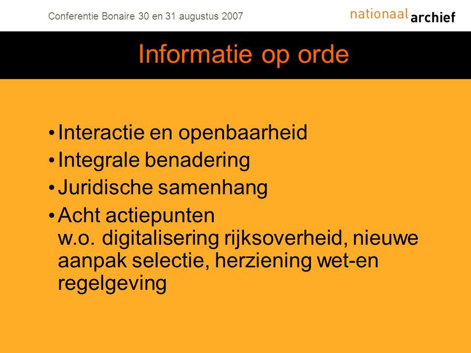 Conferentie Bonaire 30 en 31 augustus 2007 Interactie en openbaarheid Integrale benadering Juridische samenhang Acht actiepunten w.o. digitalisering r