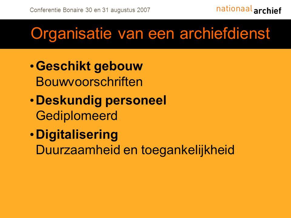 Conferentie Bonaire 30 en 31 augustus 2007 Geschikt gebouw Bouwvoorschriften Deskundig personeel Gediplomeerd Digitalisering Duurzaamheid en toegankelijkheid Organisatie van een archiefdienst
