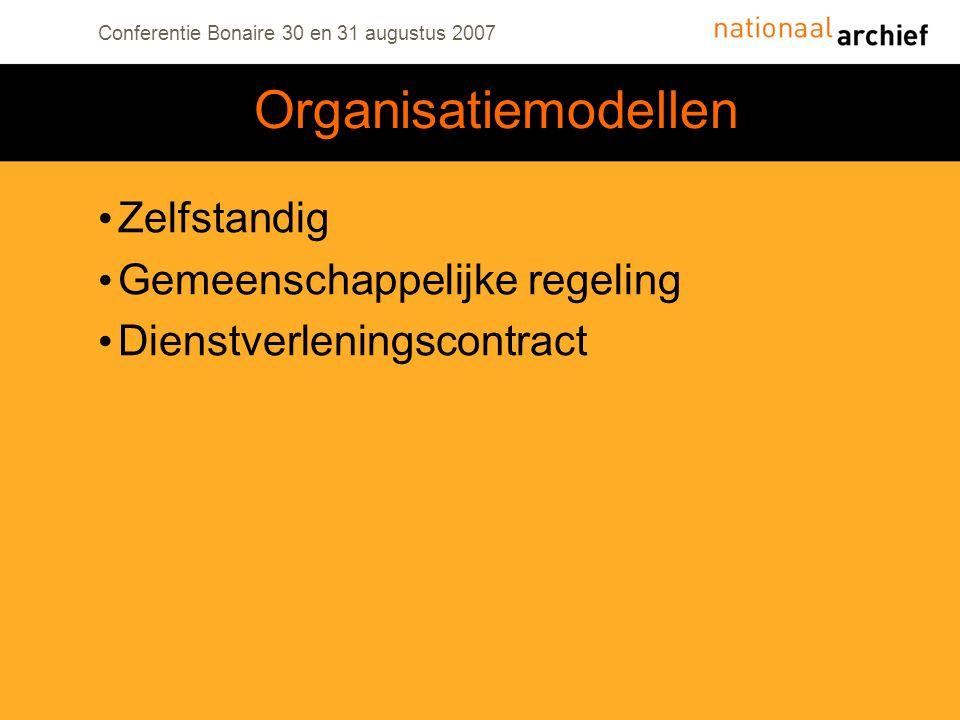 Conferentie Bonaire 30 en 31 augustus 2007 Zelfstandig Gemeenschappelijke regeling Dienstverleningscontract Organisatiemodellen