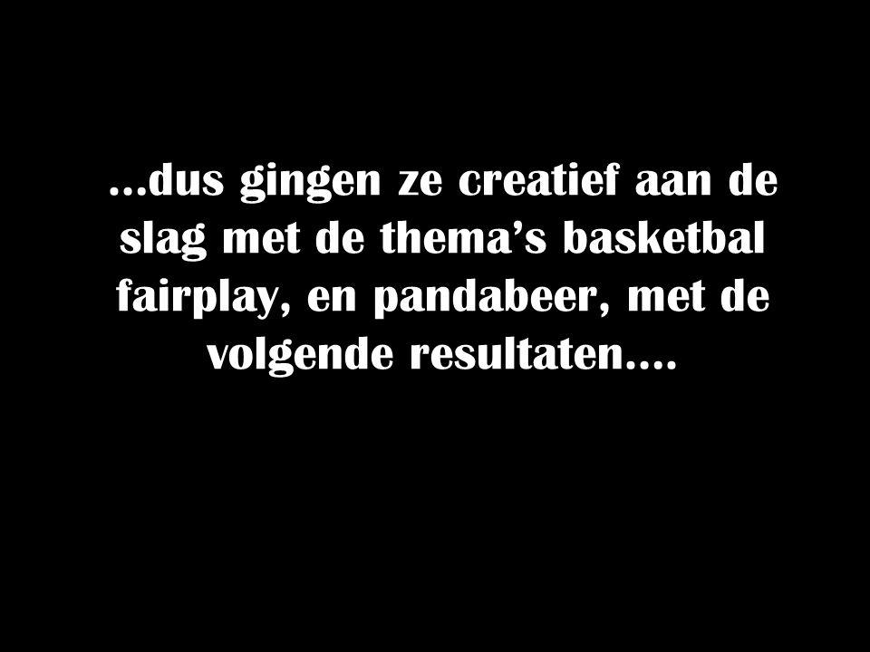 …dus gingen ze creatief aan de slag met de thema's basketbal fairplay, en pandabeer, met de volgende resultaten….