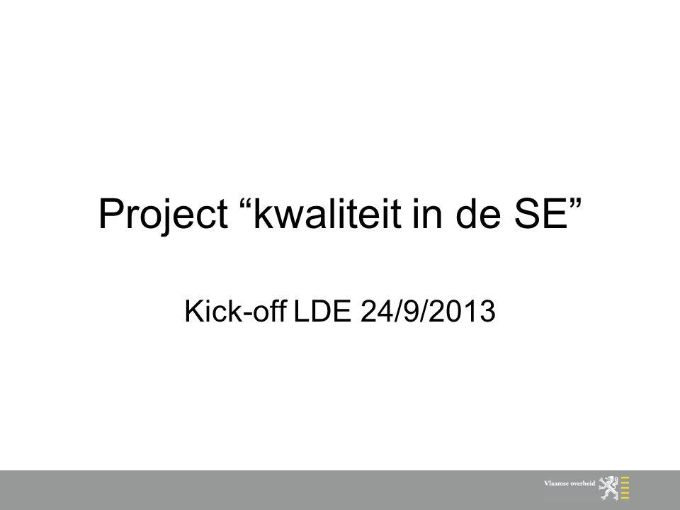 """Project """"kwaliteit in de SE"""" Kick-off LDE 24/9/2013"""