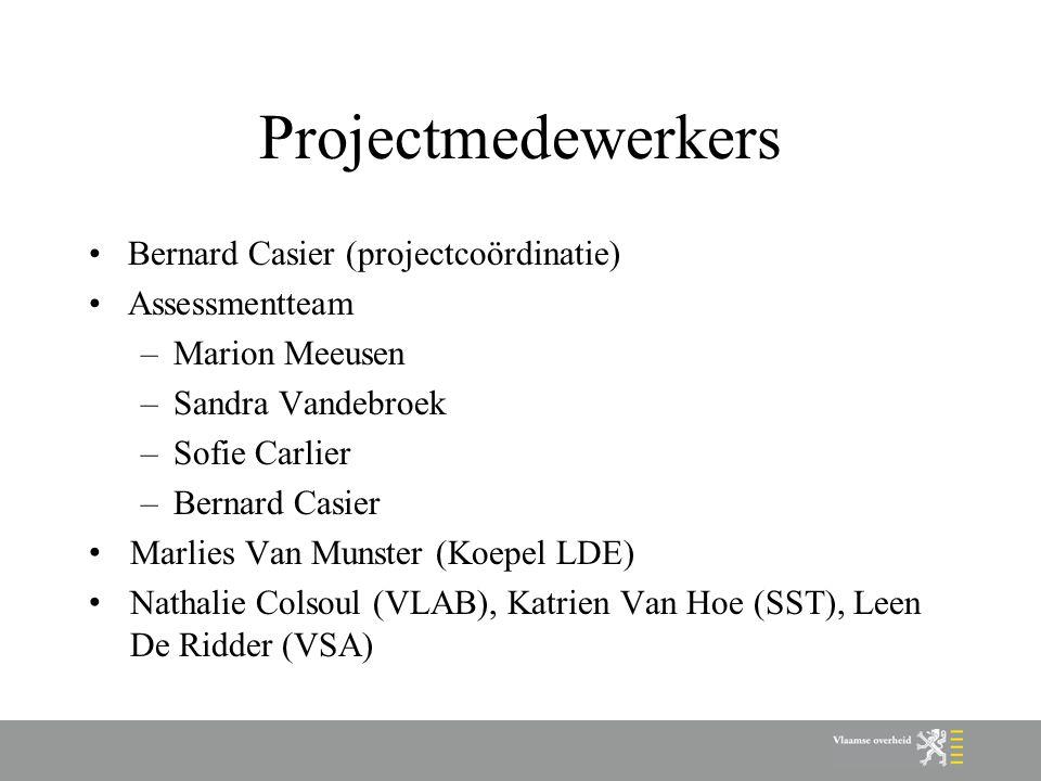 Projectmedewerkers Bernard Casier (projectcoördinatie) Assessmentteam –Marion Meeusen –Sandra Vandebroek –Sofie Carlier –Bernard Casier Marlies Van Mu