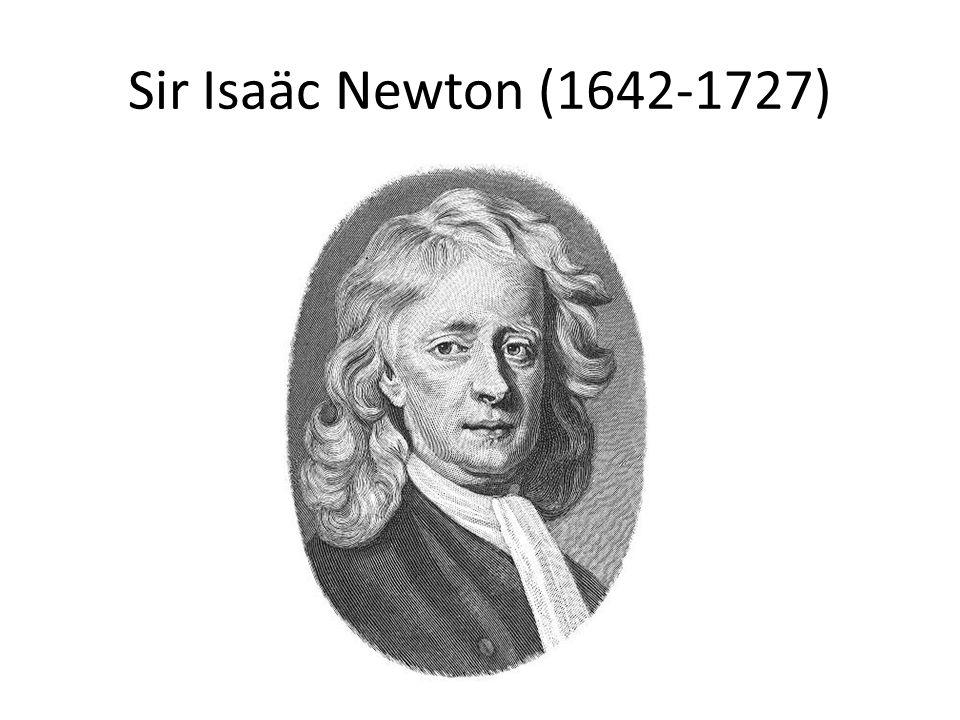 Sir Isaäc Newton (1642-1727)