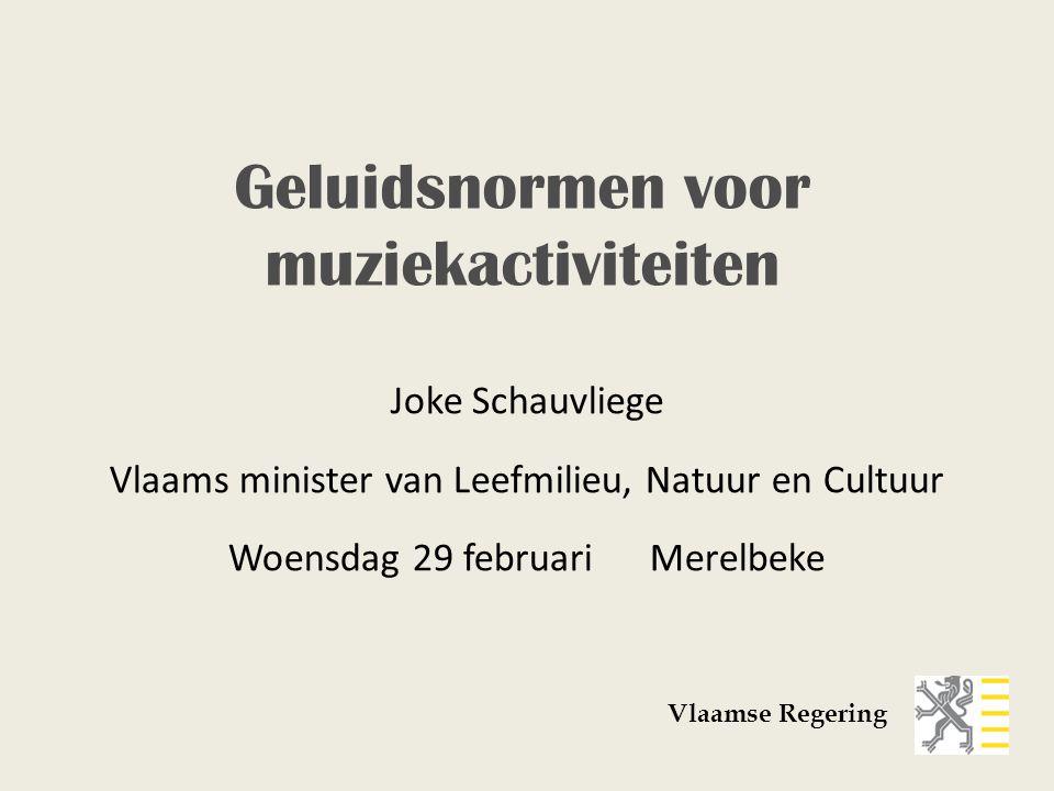Joke Schauvliege Vlaams minister van Leefmilieu, Natuur en Cultuur Woensdag 29 februariMerelbeke Vlaamse Regering Geluidsnormen voor muziekactiviteite