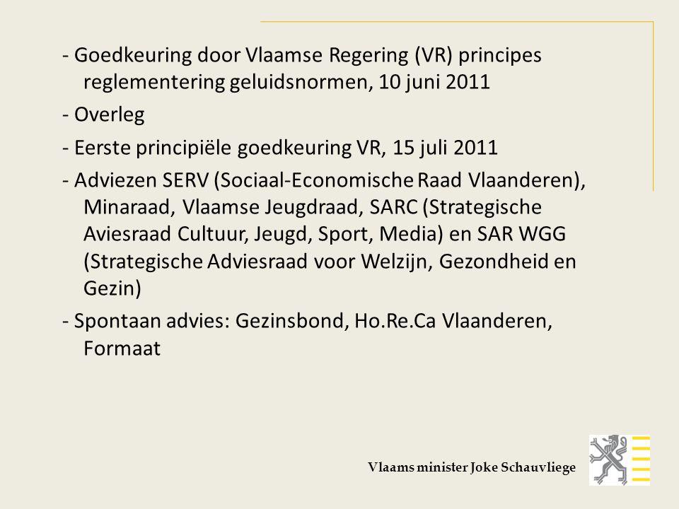 - Goedkeuring door Vlaamse Regering (VR) principes reglementering geluidsnormen, 10 juni 2011 - Overleg - Eerste principiële goedkeuring VR, 15 juli 2