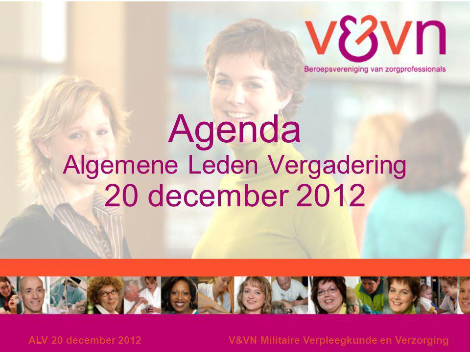 ALV 20 december 2012V&VN Militaire Verpleegkunde en Verzorging Agenda Algemene Leden Vergadering 20 december 2012