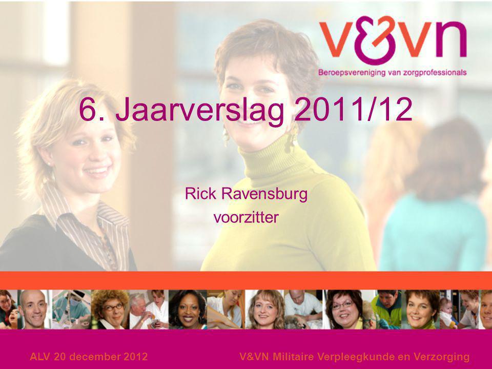 ALV 20 december 2012V&VN Militaire Verpleegkunde en Verzorging 6. Jaarverslag 2011/12 Rick Ravensburg voorzitter