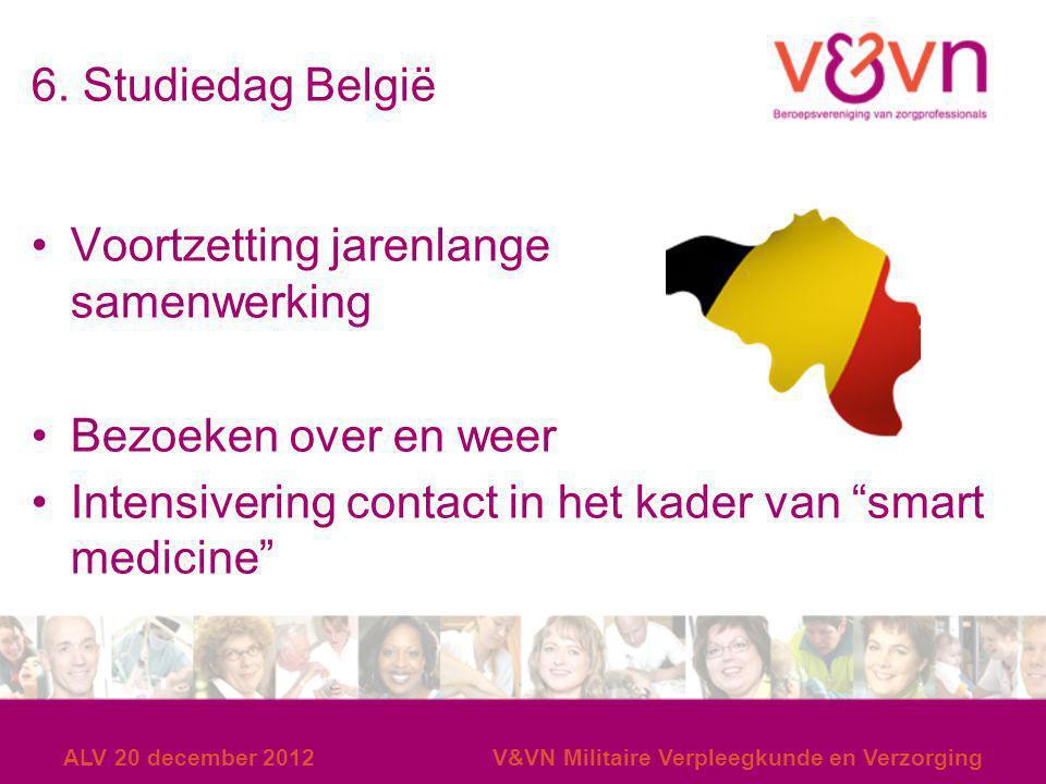 """6. Studiedag België Voortzetting jarenlange samenwerking Bezoeken over en weer Intensivering contact in het kader van """"smart medicine"""" ALV 20 december"""