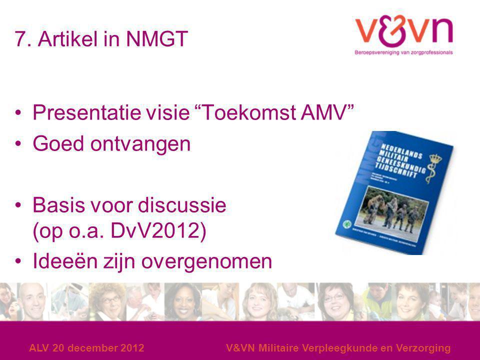 """7. Artikel in NMGT Presentatie visie """"Toekomst AMV"""" Goed ontvangen Basis voor discussie (op o.a. DvV2012) Ideeën zijn overgenomen ALV 20 december 2012"""