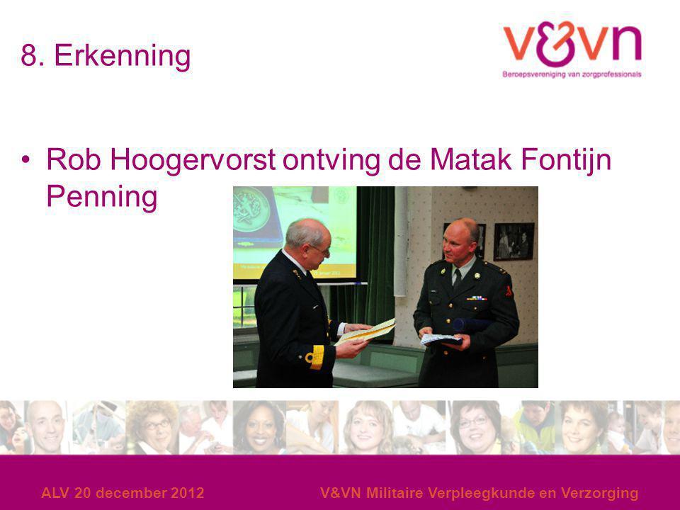 8. Erkenning Rob Hoogervorst ontving de Matak Fontijn Penning ALV 20 december 2012V&VN Militaire Verpleegkunde en Verzorging