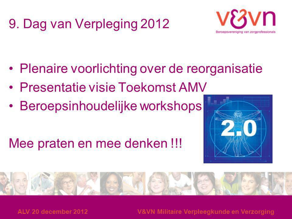 9. Dag van Verpleging 2012 Plenaire voorlichting over de reorganisatie Presentatie visie Toekomst AMV Beroepsinhoudelijke workshops Mee praten en mee