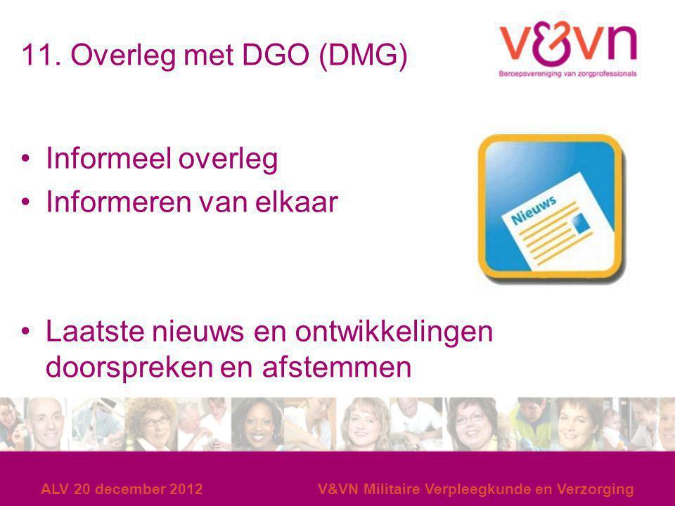 11. Overleg met DGO (DMG) Informeel overleg Informeren van elkaar Laatste nieuws en ontwikkelingen doorspreken en afstemmen ALV 20 december 2012V&VN M