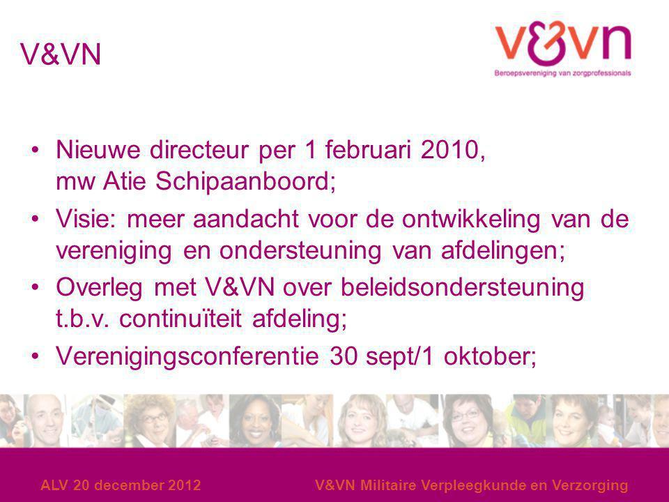 ALV 20 december 2012V&VN Militaire Verpleegkunde en Verzorging V&VN Nieuwe directeur per 1 februari 2010, mw Atie Schipaanboord; Visie: meer aandacht
