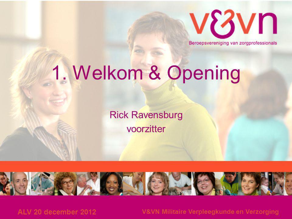 ALV 20 december 2012 V&VN Militaire Verpleegkunde en Verzorging 1. Welkom & Opening Rick Ravensburg voorzitter
