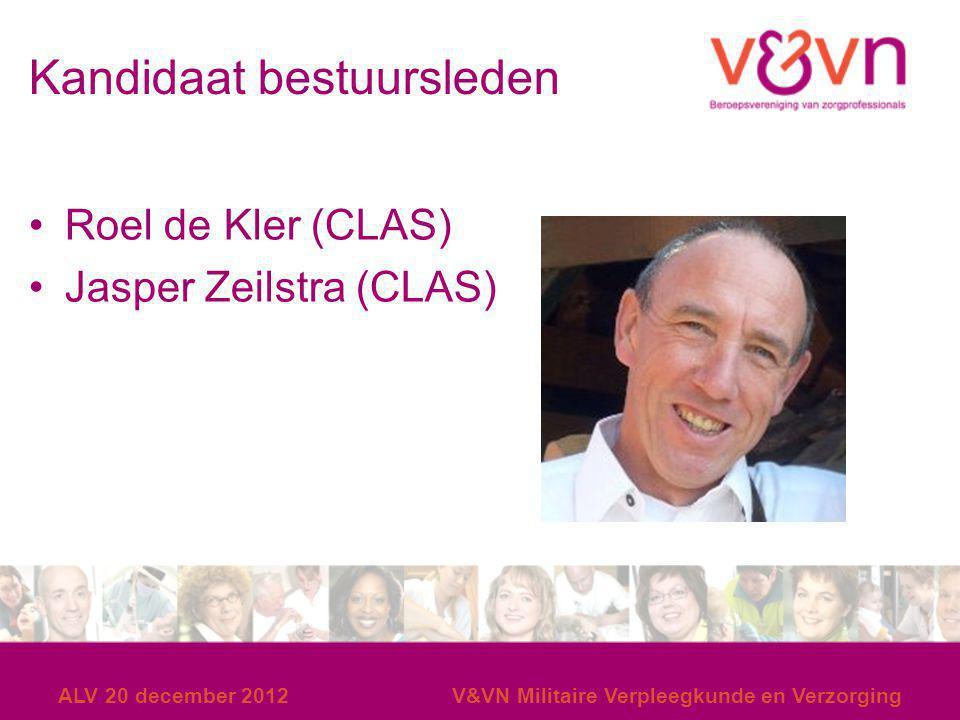 ALV 20 december 2012V&VN Militaire Verpleegkunde en Verzorging Kandidaat bestuursleden Roel de Kler (CLAS) Jasper Zeilstra (CLAS)