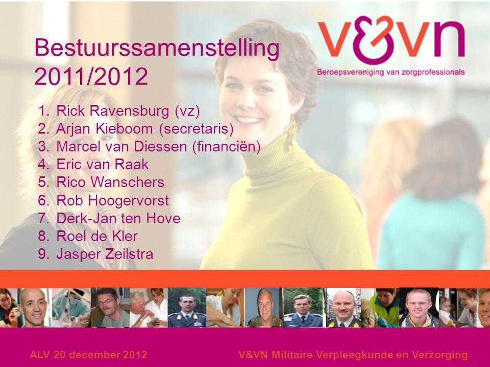 ALV 20 december 2012V&VN Militaire Verpleegkunde en Verzorging Bestuurssamenstelling 2011/2012 1.Rick Ravensburg (vz) 2.Arjan Kieboom (secretaris) 3.M