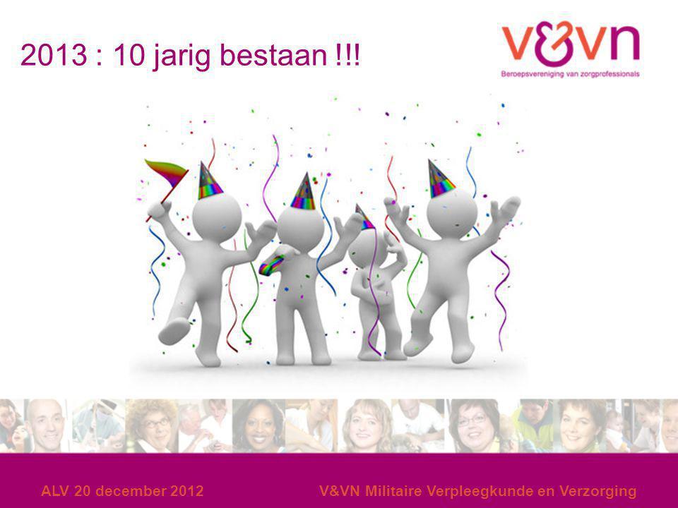 2013 : 10 jarig bestaan !!! ALV 20 december 2012V&VN Militaire Verpleegkunde en Verzorging